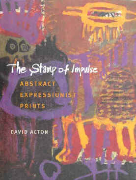 Acton, David  The Stamp of Impulse. Abstract Expressionist Prints. With Essays by David Amram and David Lehman. Exhibition catalogue by Worcester Art Museum, Worcester, Massachusetts, April 21 - June 17, 2001 / The Cleveland Museum of Art, Cleveland, Ohio, November 18, 2001 - January 27, 2002 / Amon Carter Museum, Fort Worth, Texas, March 2 - May 12, 2002 / Mary and Leigh Block Museum of Art, Northwestern University, Evanston, Illinois, January 16 - March 16, 2003  Worcester, Worcester Art Museum in association with Snoeck-Ducaju & Zoon, 2001.  First European Edition. ISBN 9053493433.